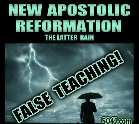 new-apostolic-reformation-latter-rain-false-teaching