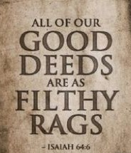 Good deeds filthy rags