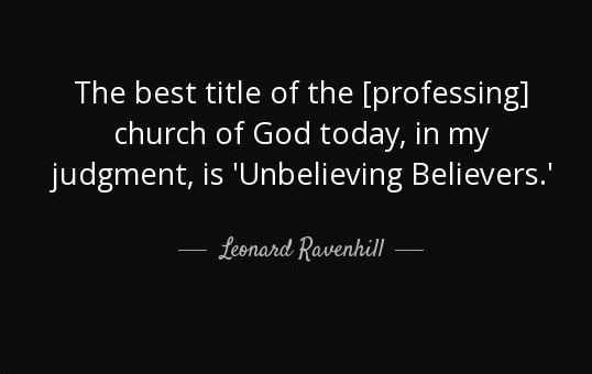 quote-the-best-title-of-the-professing-church-of-god-today-in-my-judgment-is-unbelieving-believers-leonard-ravenhill-71-87-99
