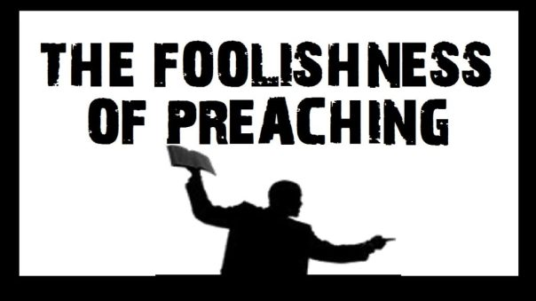 Foolishness of preaching